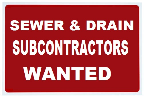SEWER AND DRAIN SUBCONTRACTORS WANTED